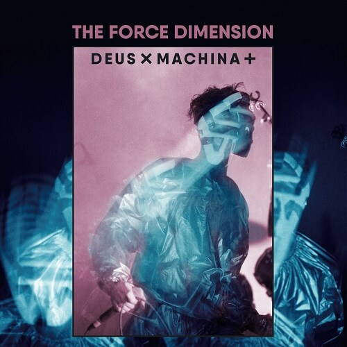 The Force Dimension - Deus Ex Machina +