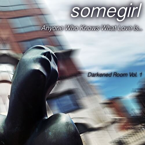 Somegirl Darkened Room: Anyone Who Knows What Love Is (Vol. 1)