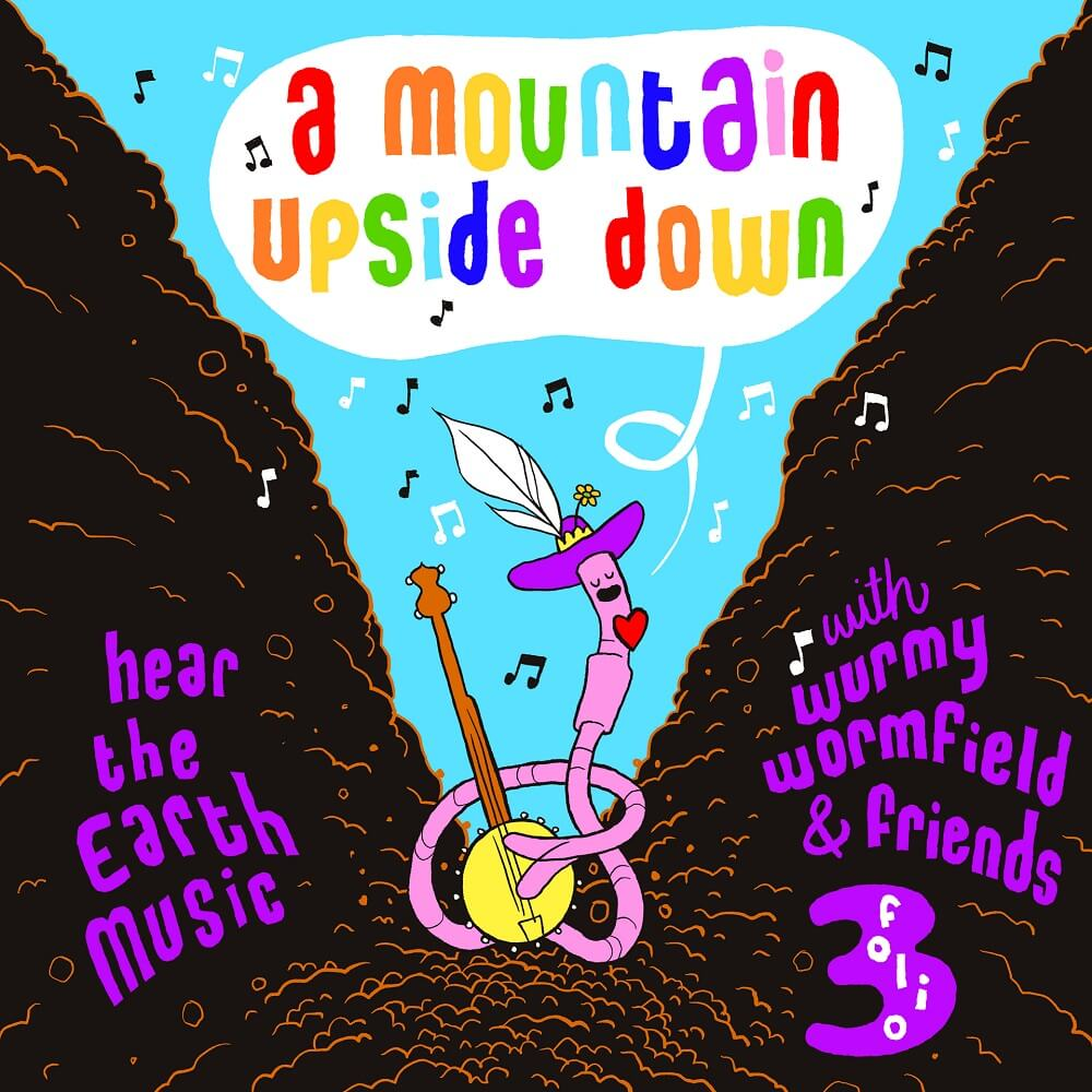 Wurmy Wormfield - A Mountain Upside Down: Hear the Earth Music